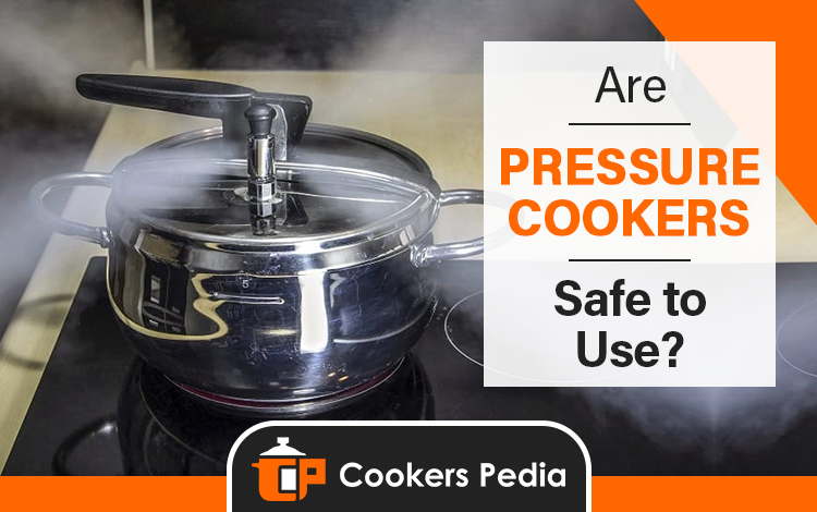 Are pressure cookers safe to use