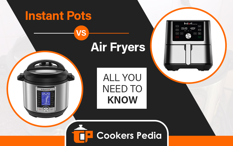 instant pots vs air fryers